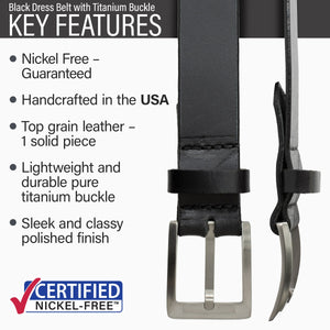Key features of Titanium Dress Nickel Free Black Leather Belt | Hypoallergenic buckle made from lightweight durable pure titanium, handmade in the USA, stitched on nickel-free buckle, top grain leather, polished finish