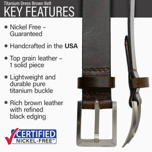 Key features of Titanium Dress Nickel Free Brown Leather Belt | Hypoallergenic buckle made from lightweight durable pure titanium, handmade in the USA, stitched on nickel-free buckle, rich brown top grain leather, black edging
