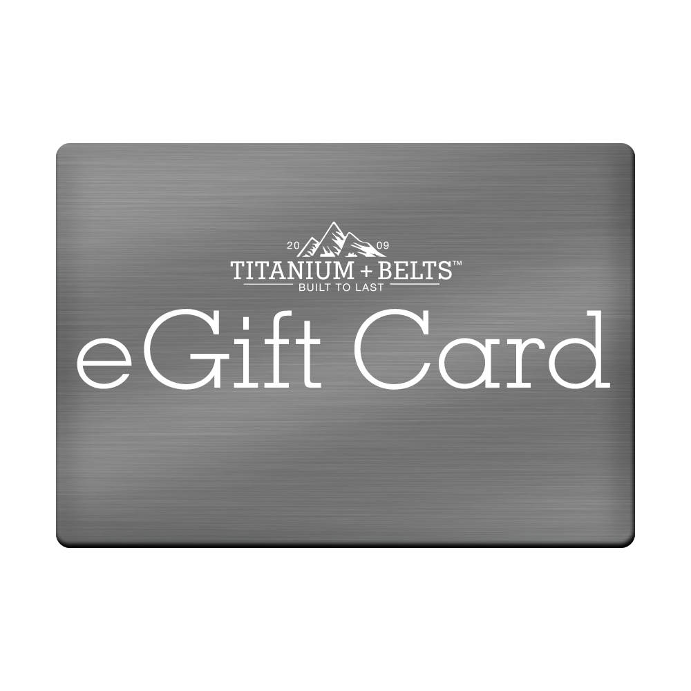 Titanium Belts Gift Card.  Perfect when you don't know what they want or what size they are!