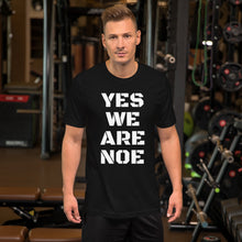 Load image into Gallery viewer, Yes We Are Noe Unisex T-Shirt