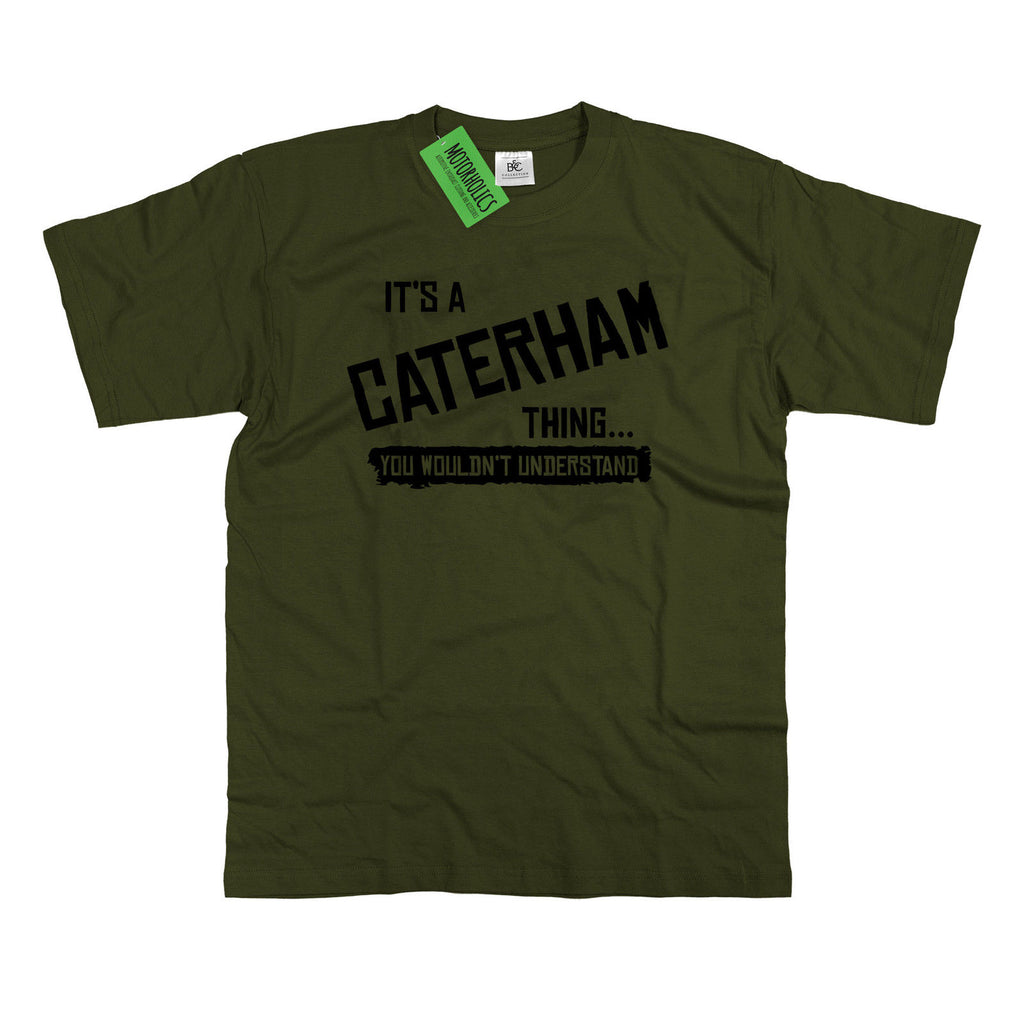 Mens It's a Caterham thing... you wouldn't understand T Shirt Classic Retro