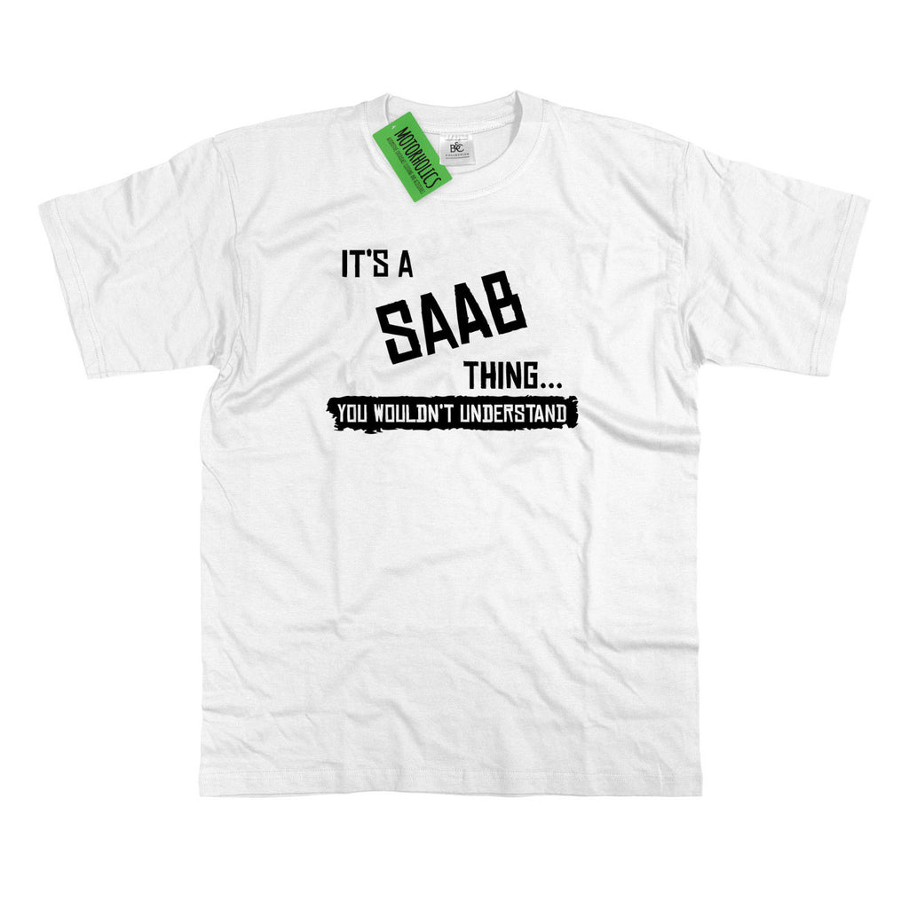 Mens It's a Saab thing... you wouldn't understand T Shirt Classic 93 95 900 9-3
