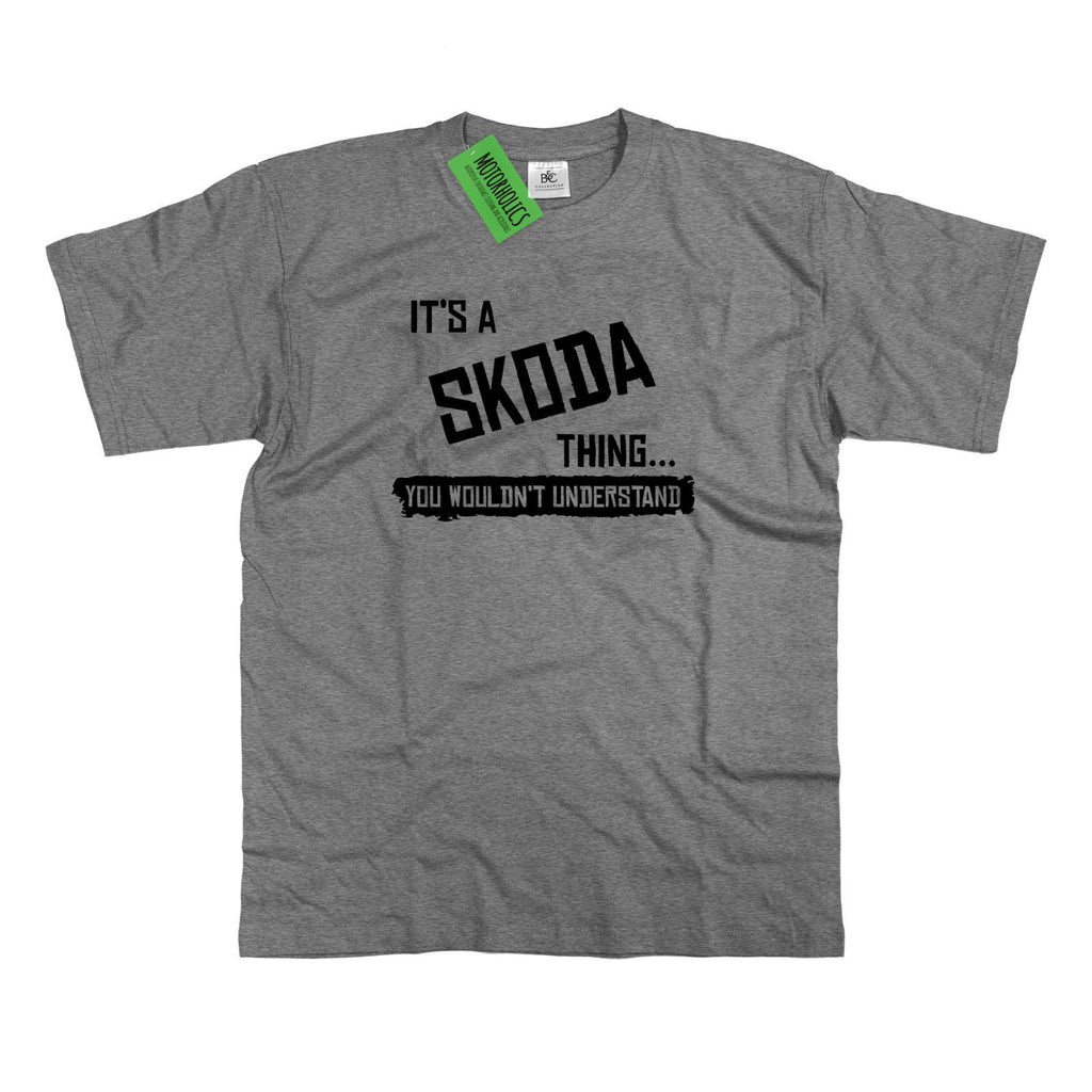 Mens It's a Skoda thing... you wouldn't understand T Shirt Fabia Octavia Rapid