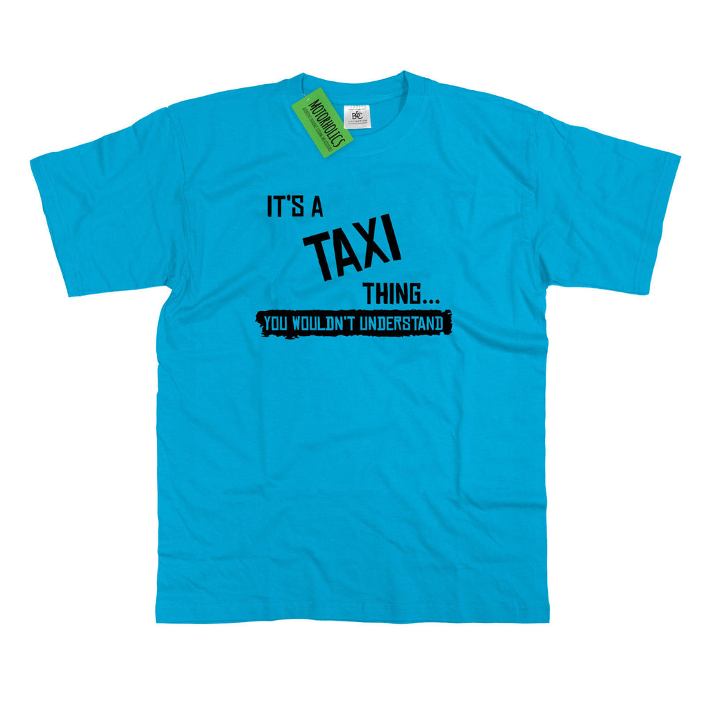 Mens It's a Taxi thing... you wouldn't understand T Shirt Uber Minibus London