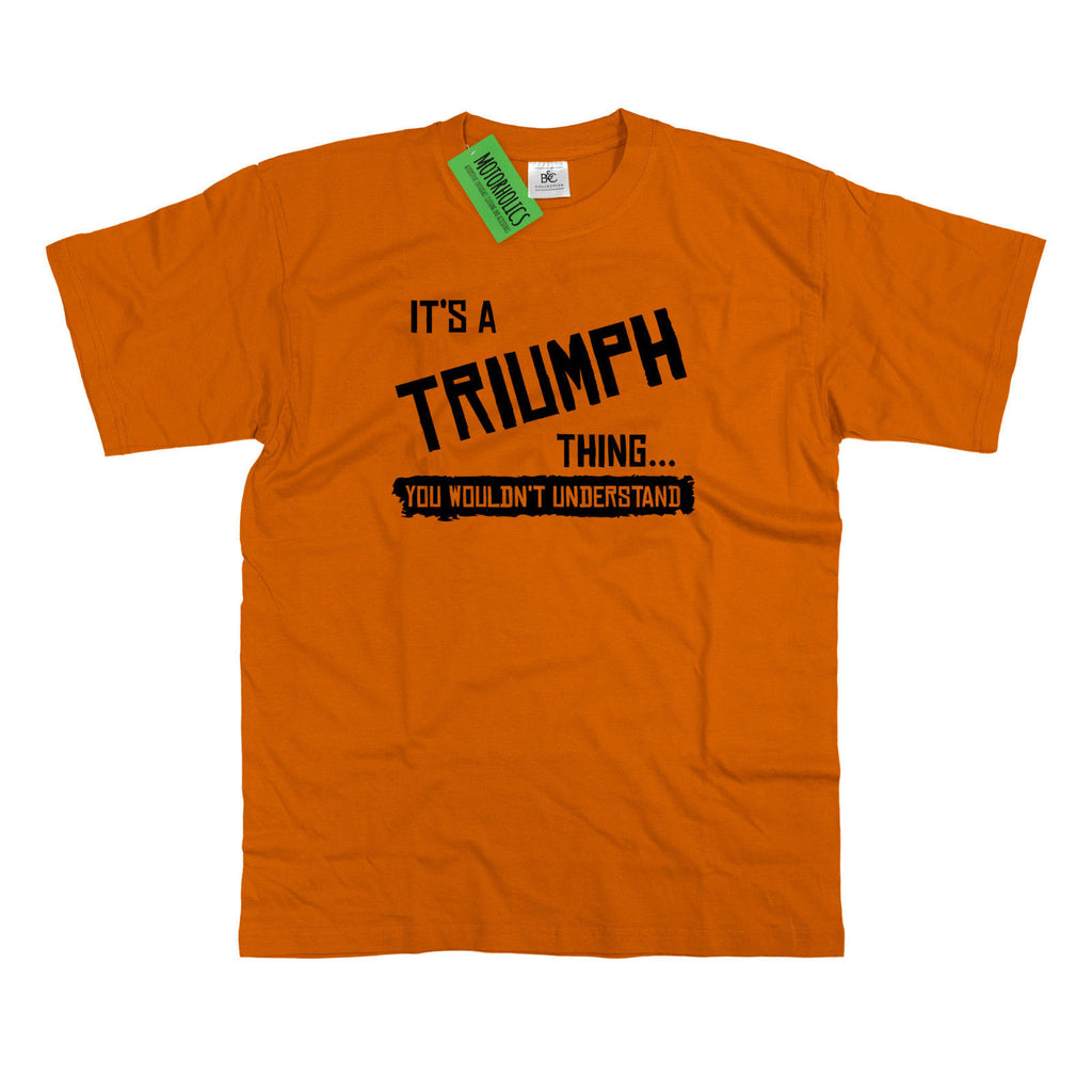 Mens It's a Triumph thing... you wouldn't understand T Shirt Car Motorbike