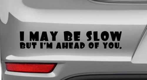 I may be slow... - Autosticker - Print Fresh
