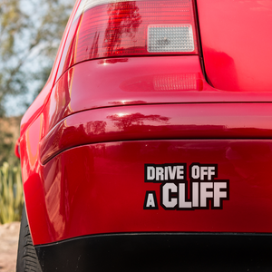 Drive off a cliff