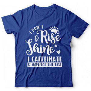 I dont rise and shine i caffeinate & hope for the best - Print Fresh