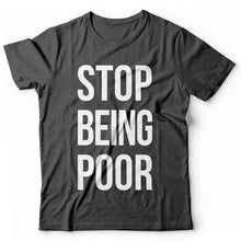 Laden Sie das Bild in den Galerie-Viewer, Stop being Poor - Print Fresh