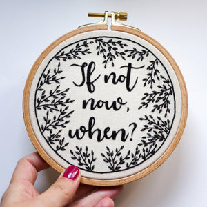 Hand Embroidery Inspirational Quote - If Not Now When - Redwork Stitches