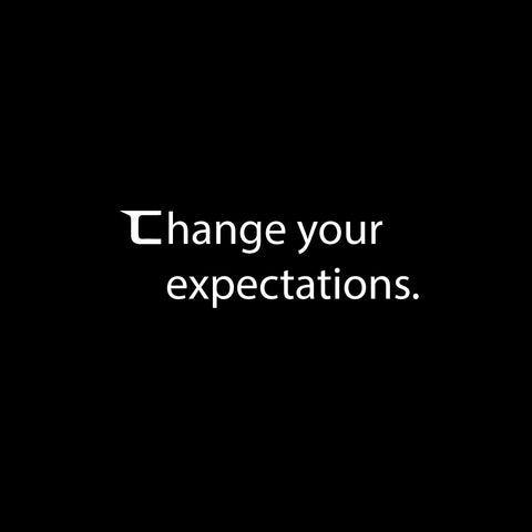Change your expectations.