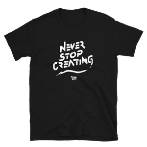 Never Stop Creating Unisex T-Shirt