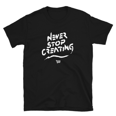 Never Stop Creating Unisex T-Shirt - Lumi Prints