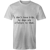 I don't have kids my dogs are allergic to them - Men's T-Shirt-Bad Wolf Boutique-Bad Wolf Boutique