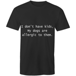 I don't have kids my dogs are allergic to them - Men's T-Shirt