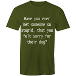 Have you ever met someone so stupid that you felt sorry for their dog - Men's T-Shirt-Bad Wolf Boutique-Bad Wolf Boutique