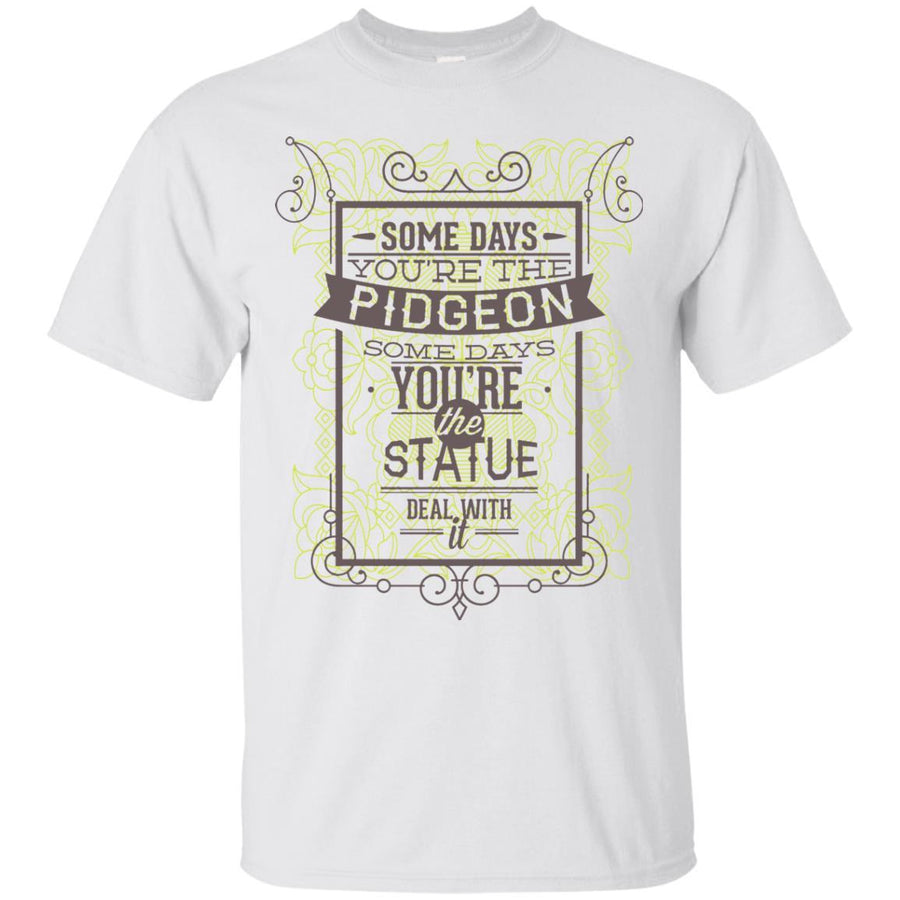 Some Days You're The Pidgeon Tshirt Ultra Cotton T-Shirt