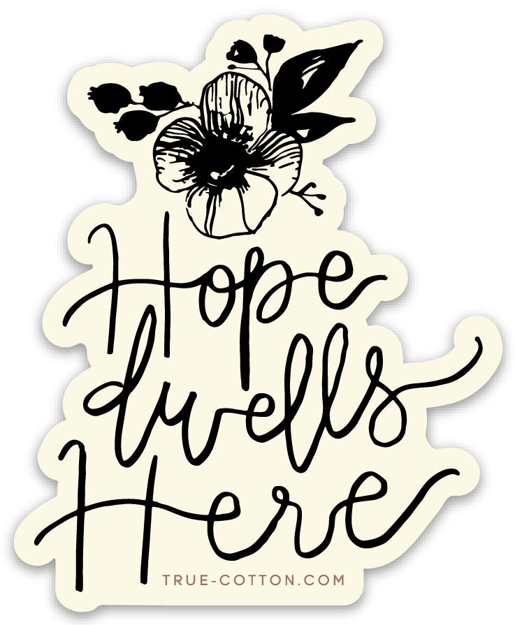 Hope Dwells Here // Sticker