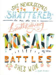 she never seemed shattered mosaic of battles matt baker inspirational quote illustration hand lettering art print