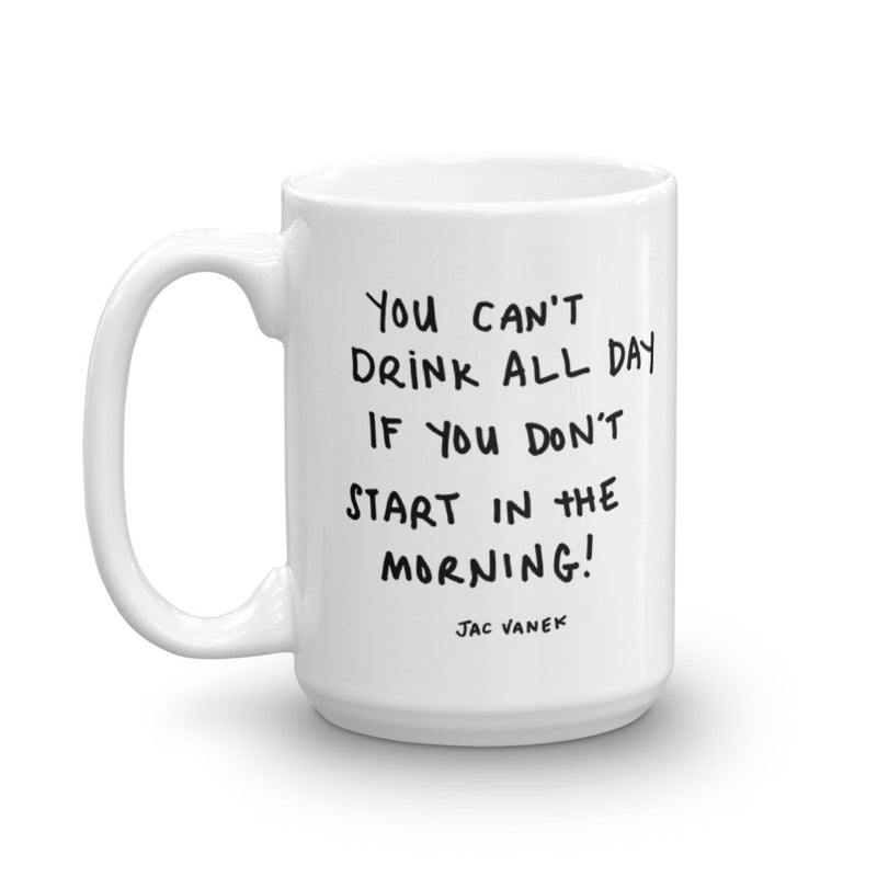 YOU CAN'T DRINK ALL DAY COFFEE MUG