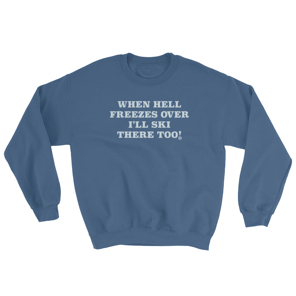 WHEN HELL FREEZES OVER I'LL SKI SWEATSHIRT