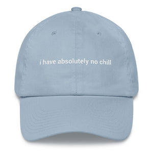 I HAVE ABSOLUTELY NO CHILL HAT