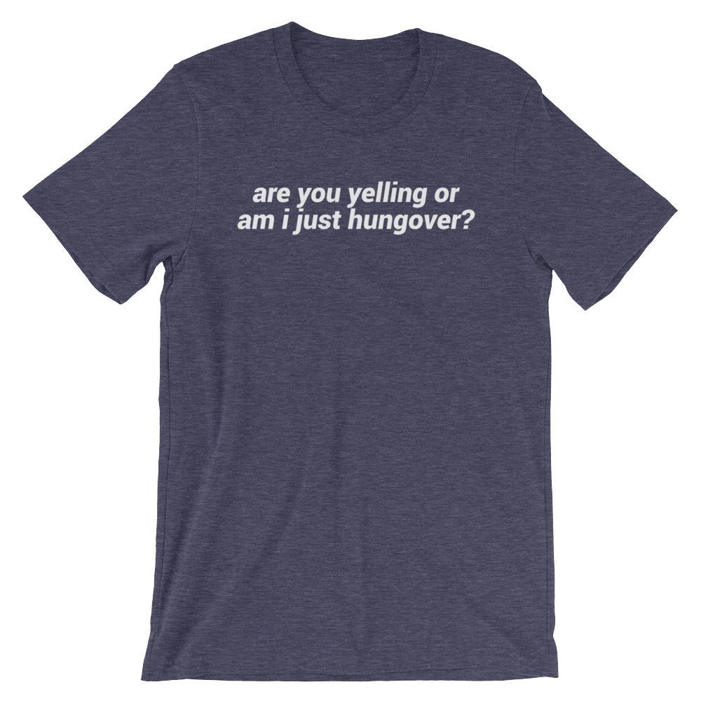 YELLING OR HUNGOVER TEE