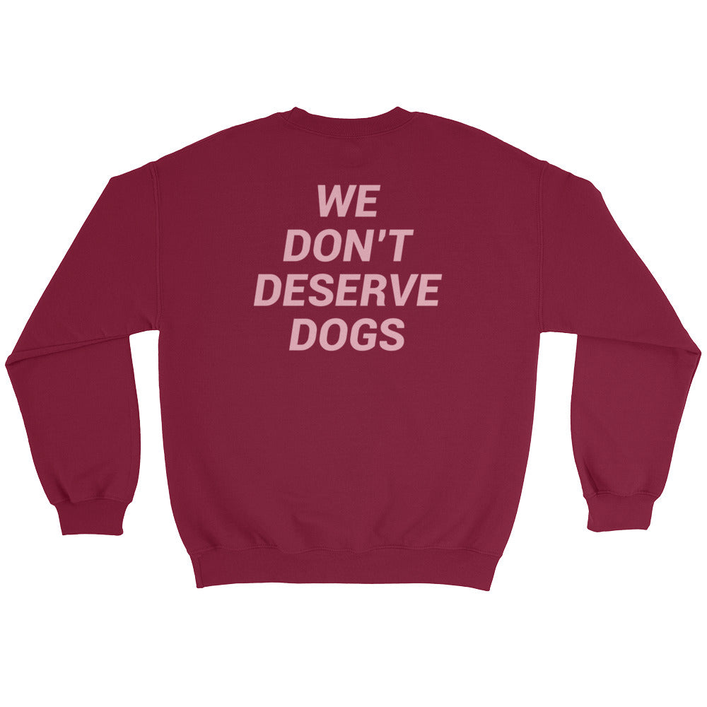 WE DON'T DESERVE DOGS SWEATSHIRT