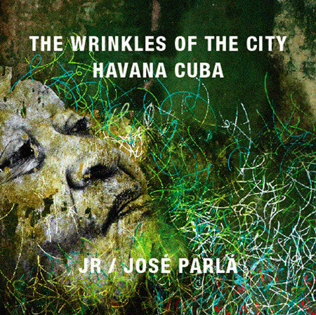 JR & Jose Parla, Wrinkles of the City, Havana, Cuba