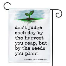 Judge Each Day by the Seeds You Plant - Yard Flags