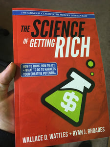 The Science of Getting Rich: How to Think, How to Act, and What to Do To Harness Your Creative Potential - by Wallace Wattles with Ryan J. Rhoades