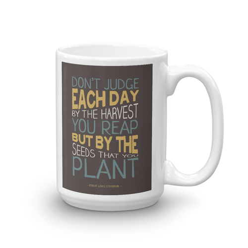 Judge Each Day by the Seeds You Plant - Mug