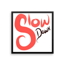 Slow Down - Framed photo paper poster by Reformation Designs