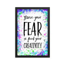 Starve Your Fear and Feed Your Creativity - Framed poster