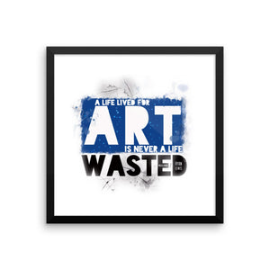 A Life Lived for Art - Framed Poster