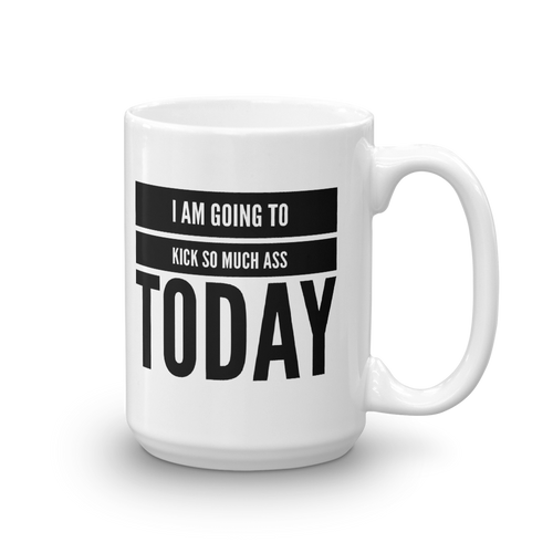 Today is the Day to Kick Ass - Mug