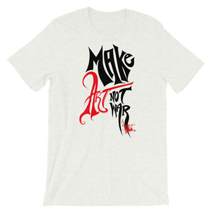 Make Art, Not War - Short-Sleeve Unisex T-Shirt