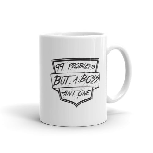 99 Problems but a Boss Ain't One - Mug