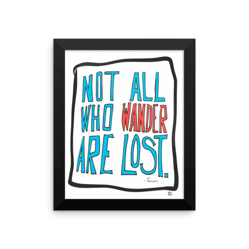 Not All Who Wander Are Lost - Framed photo paper poster by Reformation Designs