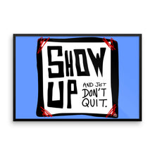 Show Up and Just Don't Quit - Framed photo paper poster