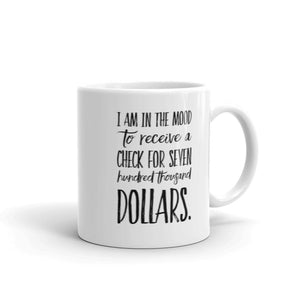 I'm in the Mood for Some Big Checks - Funny Coffee Mug by Reformation Designs