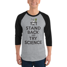Stand Back and Try SCIENCE! - 3/4 sleeve raglan shirt