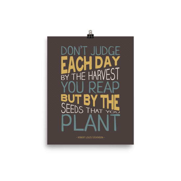 Don't Judge Each Day by the Harvest You Reap - Photo paper poster