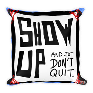 Show Up and Just Don't Quit - Square Pillow