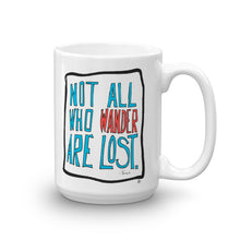 Not All Who Wander Are Lost - Coffee or Tea Mug
