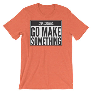 Stop Scrolling - Go Make Something - Short-Sleeve Unisex T-Shirt