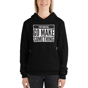 Stop Scrolling, Go Make Something - Unisex hoodie