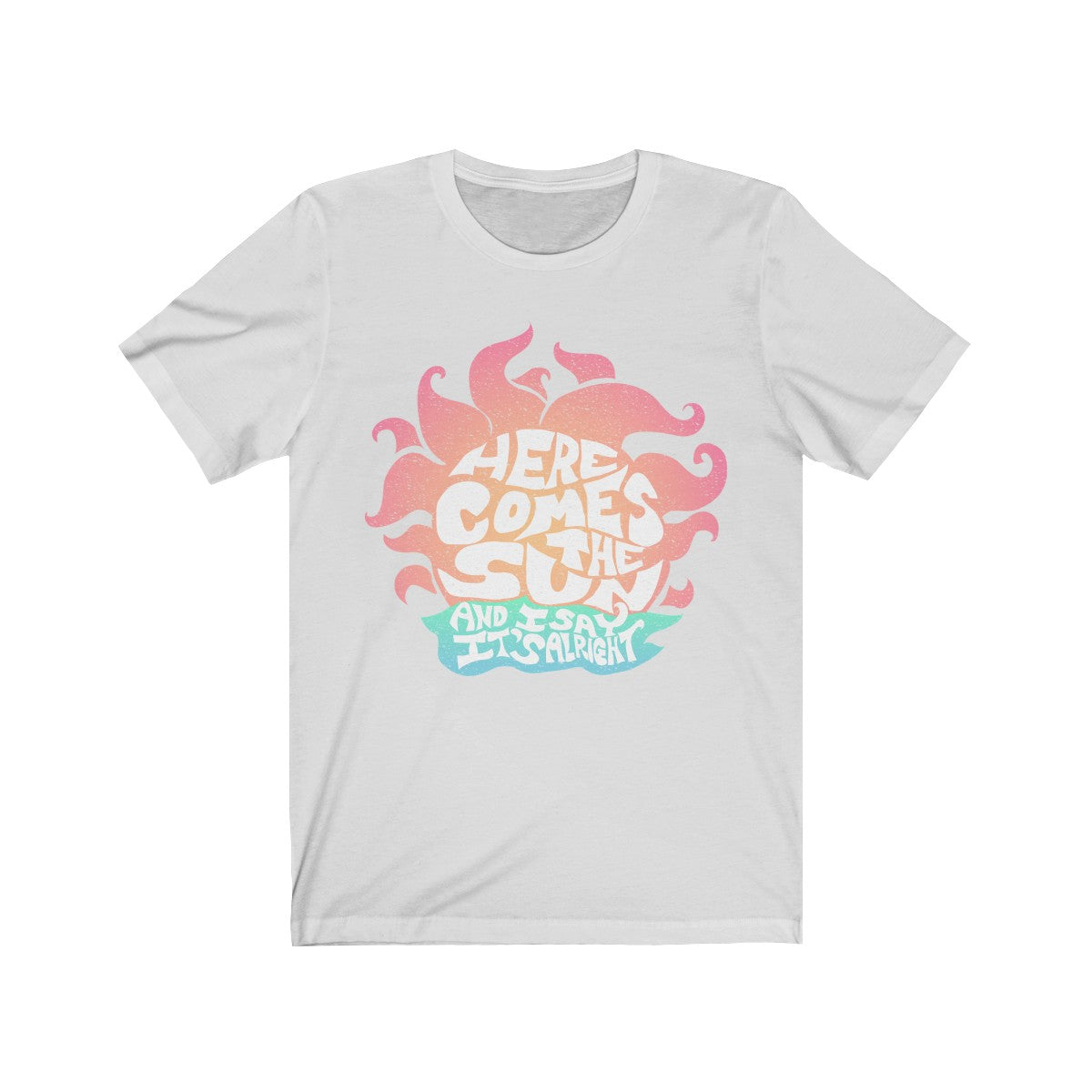 Here Comes The Sun - T-Shirt