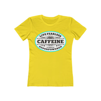 Live Fearless, CAFFEINE Superpowered - Women's T-Shirt / Coffee Lover Shirt