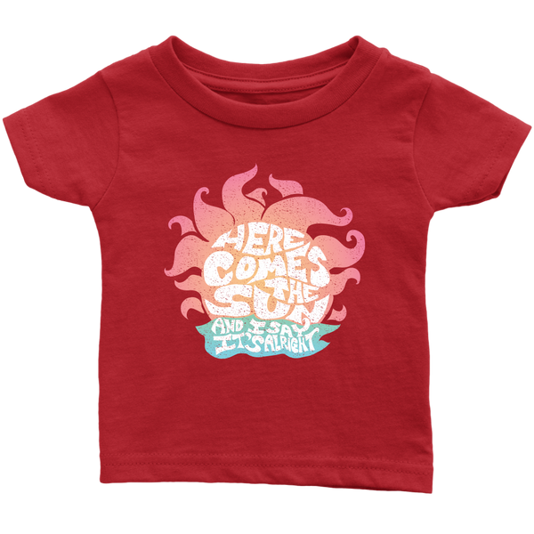 Here Comes The Sun - Infant T-Shirt / It's Alright, Song Lyrics, Good Vibes, Live Happy, Zen, Beatles, Relax Beach Vacation, Cool Kids